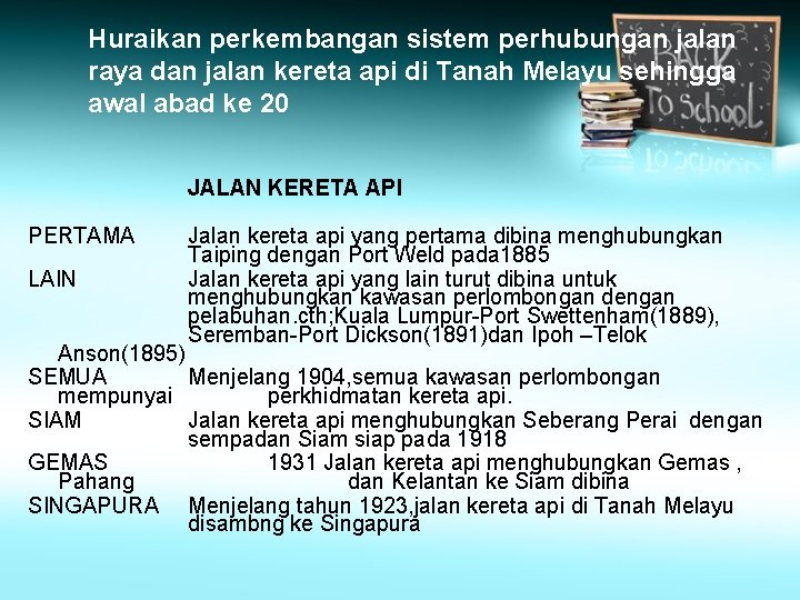 Huraikan perkembangan sistem perhubungan jalan raya dan jalan kereta api di Tanah Melayu sehingga