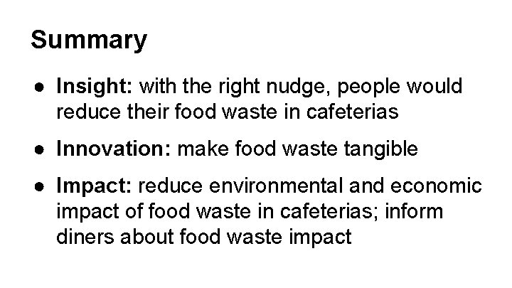 Summary ● Insight: with the right nudge, people would reduce their food waste in