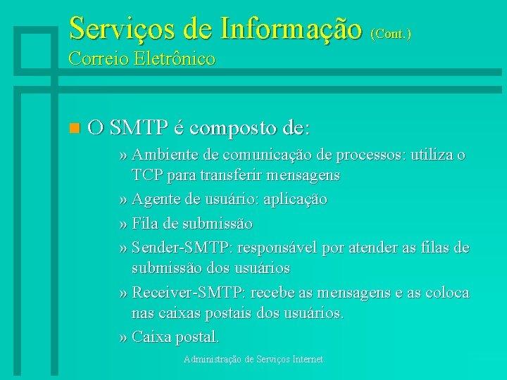 Serviços de Informação (Cont. ) Correio Eletrônico n O SMTP é composto de: »