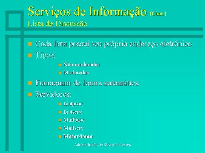 Serviços de Informação (Cont. ) Lista de Discussão n n Cada lista possui seu
