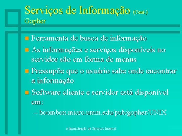 Serviços de Informação (Cont. ) Gopher Ferramenta de busca de informação n As informações