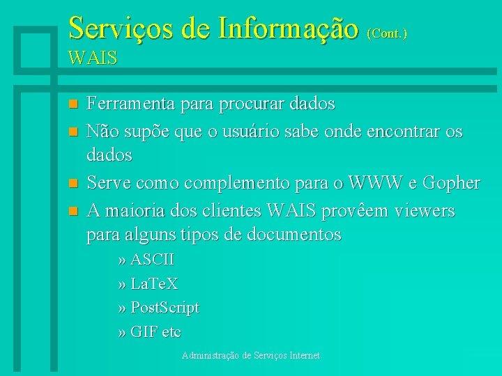 Serviços de Informação (Cont. ) WAIS n n Ferramenta para procurar dados Não supõe