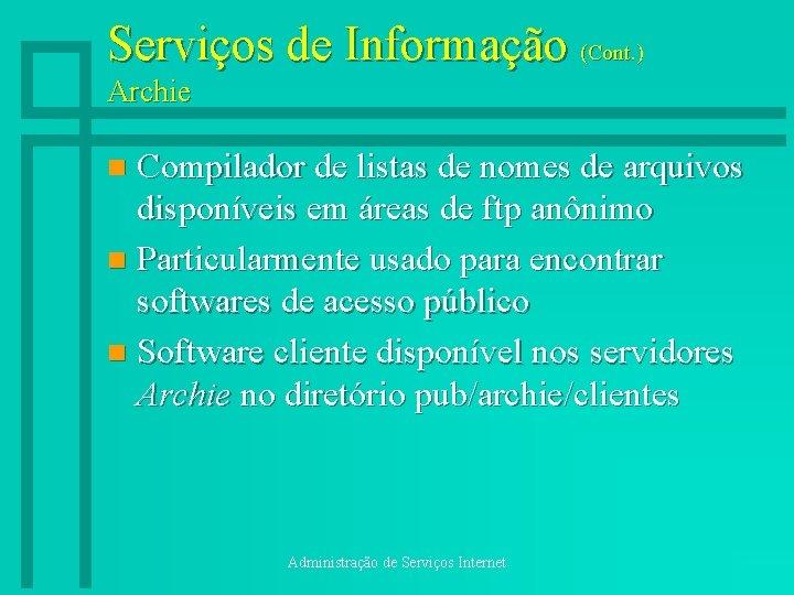 Serviços de Informação (Cont. ) Archie Compilador de listas de nomes de arquivos disponíveis