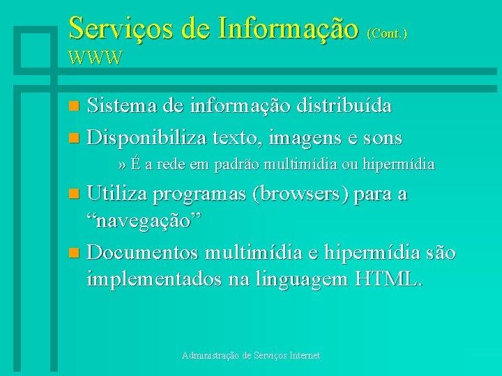 Serviços de Informação (Cont. ) WWW Sistema de informação distribuída n Disponibiliza texto, imagens