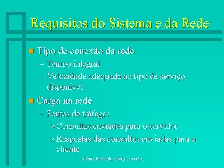 Requisitos do Sistema e da Rede n Tipo de conexão da rede – Tempo