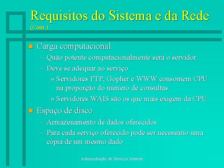 Requisitos do Sistema e da Rede (Cont. ) n Carga computacional – Quão potente