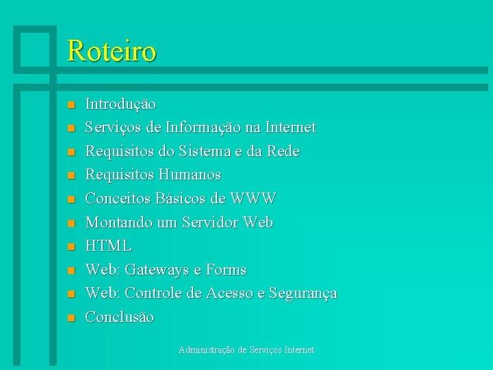 Roteiro n n n n n Introdução Serviços de Informação na Internet Requisitos do
