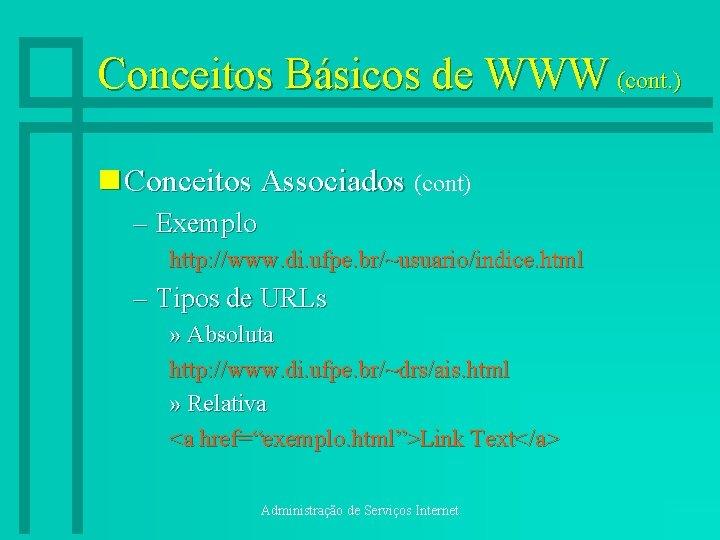 Conceitos Básicos de WWW (cont. ) n Conceitos Associados (cont) – Exemplo http: //www.