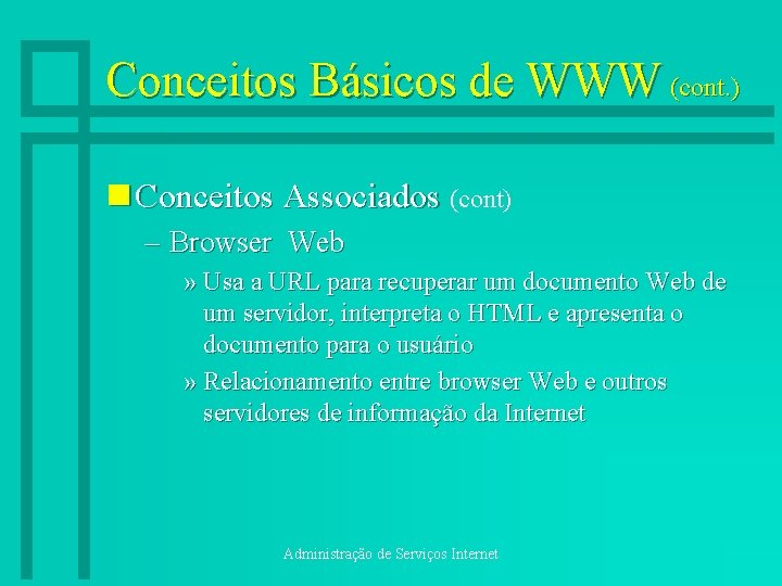Conceitos Básicos de WWW (cont. ) n Conceitos Associados (cont) – Browser Web »
