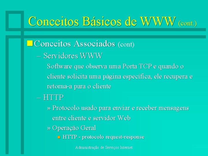Conceitos Básicos de WWW (cont. ) n Conceitos Associados (cont) – Servidores WWW Software
