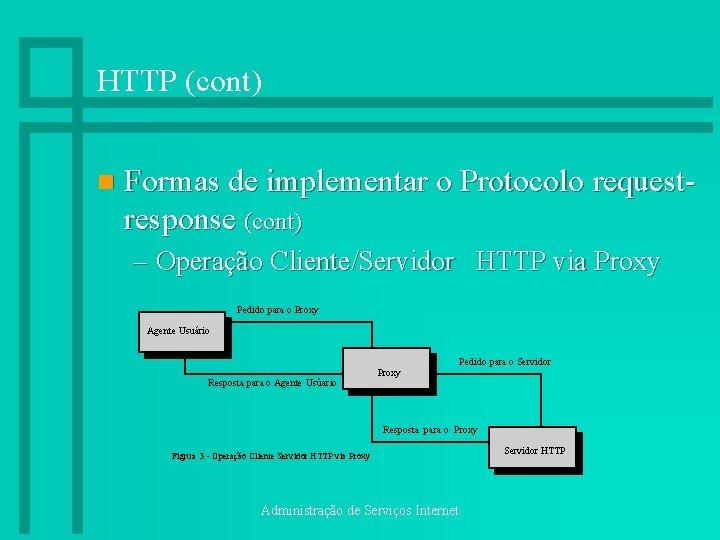 HTTP (cont) n Formas de implementar o Protocolo requestresponse (cont) – Operação Cliente/Servidor HTTP