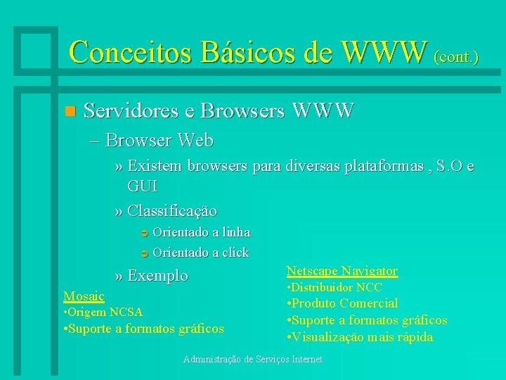 Conceitos Básicos de WWW (cont. ) n Servidores e Browsers WWW – Browser Web