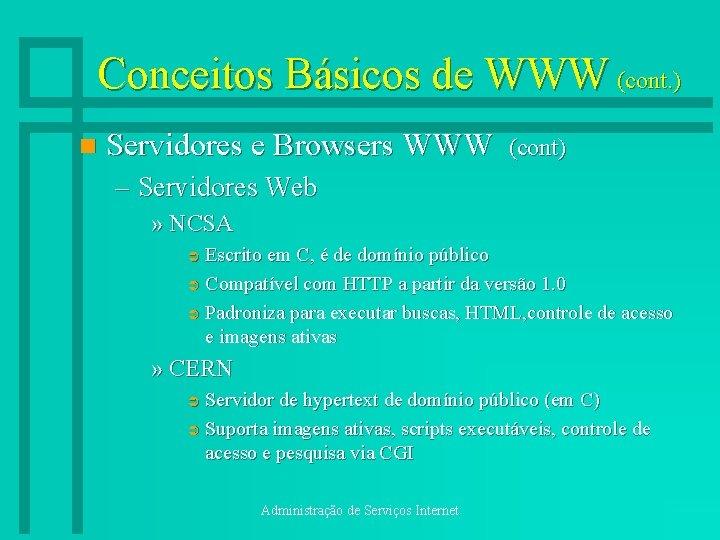 Conceitos Básicos de WWW (cont. ) n Servidores e Browsers WWW (cont) – Servidores