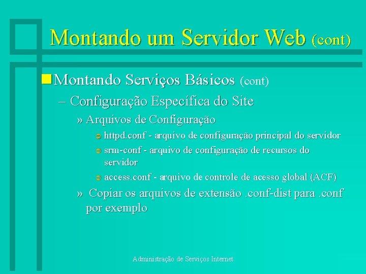 Montando um Servidor Web (cont) n Montando Serviços Básicos (cont) – Configuração Específica do