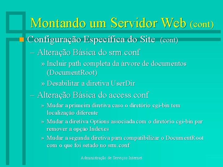 Montando um Servidor Web (cont) n Configuração Específica do Site (cont) – Alteração Básica