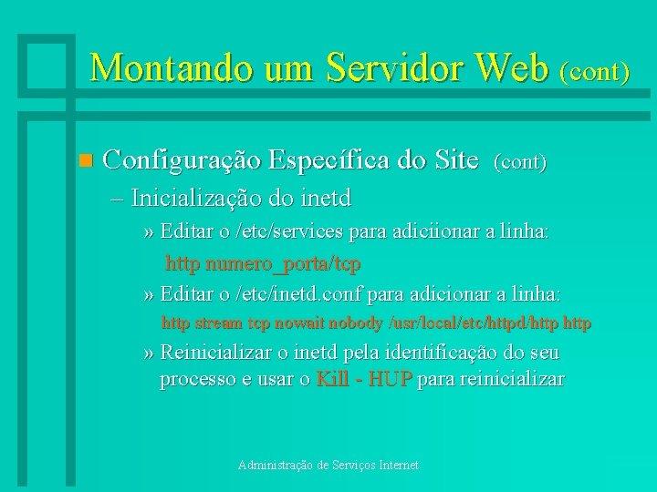 Montando um Servidor Web (cont) n Configuração Específica do Site (cont) – Inicialização do
