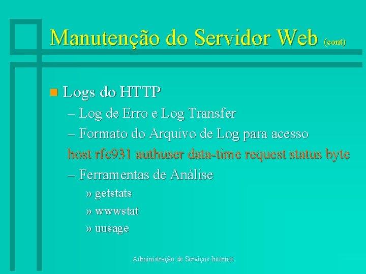 Manutenção do Servidor Web (cont) n Logs do HTTP – Log de Erro e