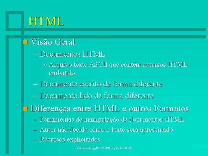 HTML n Visão Geral – Documentos HTML » Arquivo texto ASCII que contém recursos