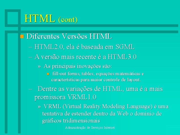 HTML (cont) n Diferentes Versões HTML – HTML 2. 0, ela é baseada em