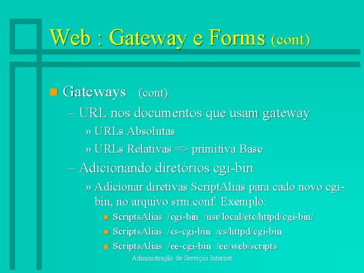 Web : Gateway e Forms (cont) n Gateways (cont) – URL nos documentos que