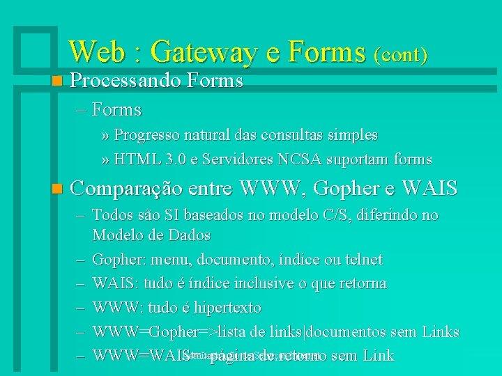 Web : Gateway e Forms (cont) n Processando Forms – Forms » Progresso natural