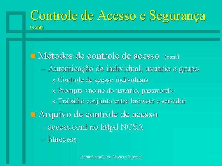 Controle de Acesso e Segurança (cont) n Métodos de controle de acesso (cont) –