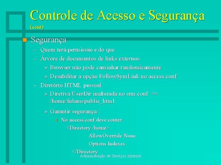Controle de Acesso e Segurança (cont) n Segurança – Quem terá permissão e do