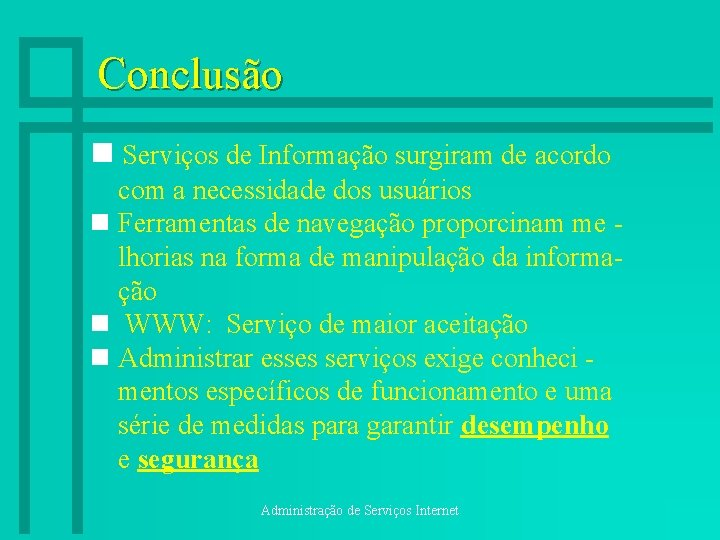 Conclusão n Serviços de Informação surgiram de acordo com a necessidade dos usuários n