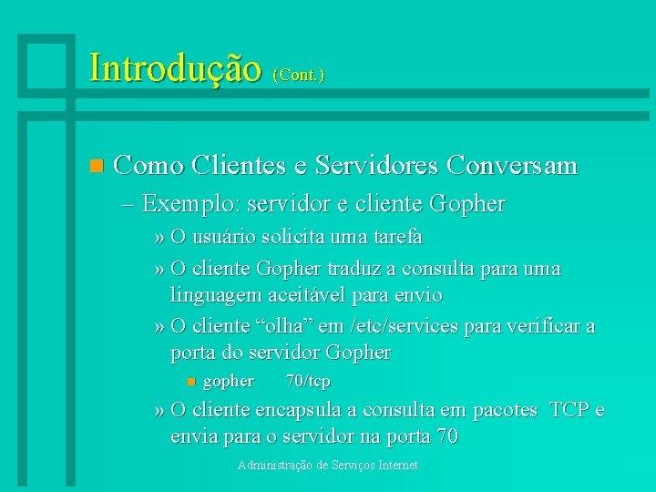 Introdução (Cont. ) n Como Clientes e Servidores Conversam – Exemplo: servidor e cliente