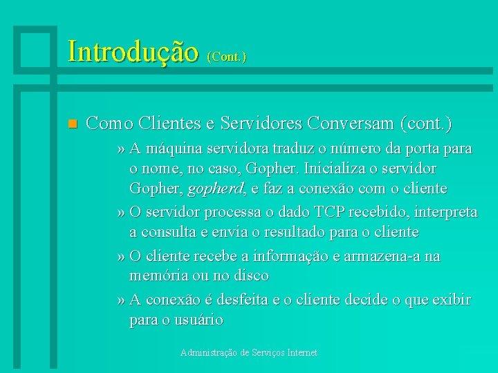 Introdução (Cont. ) n Como Clientes e Servidores Conversam (cont. ) » A máquina