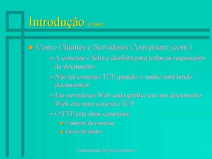 Introdução (Cont. ) n Como Clientes e Servidores Conversam (cont. ) » A conexão