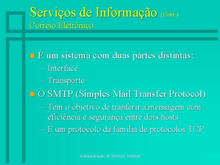 Serviços de Informação (Cont. ) Correio Eletrônico n É um sistema com duas partes