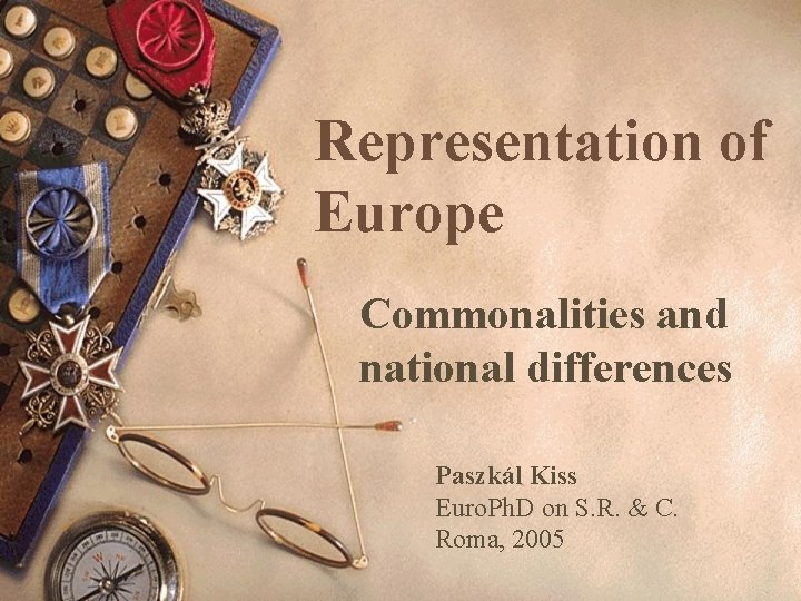Representation of Europe Commonalities and national differences Paszkál Kiss Euro. Ph. D on S.