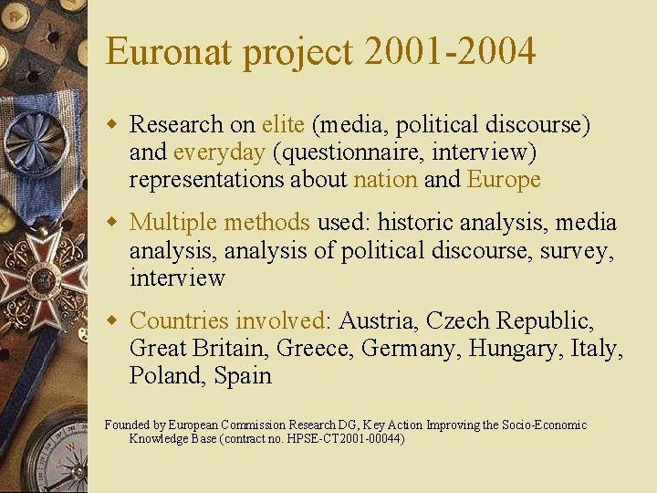 Euronat project 2001 -2004 w Research on elite (media, political discourse) and everyday (questionnaire,
