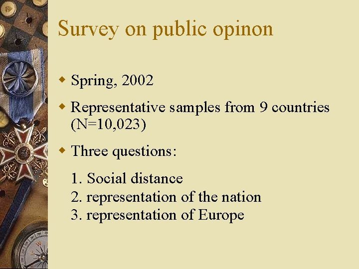 Survey on public opinon w Spring, 2002 w Representative samples from 9 countries (N=10,