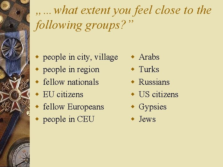 """""""…what extent you feel close to the following groups? """" w w w people"""