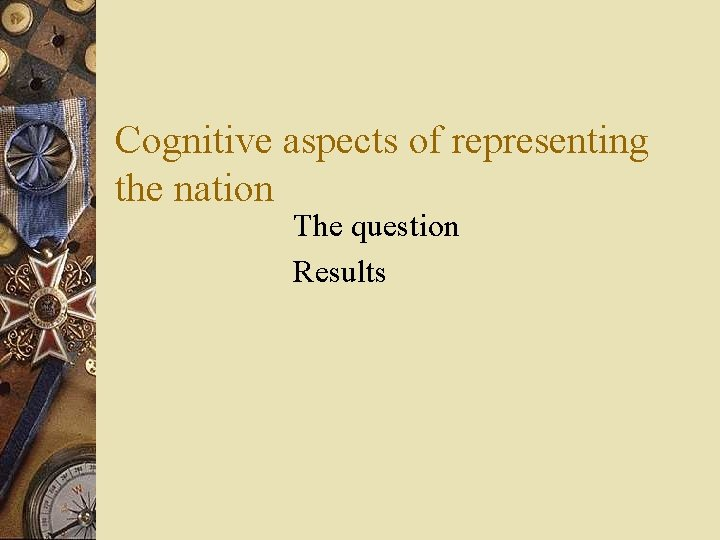 Cognitive aspects of representing the nation The question Results
