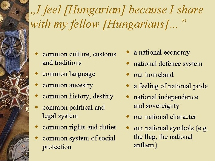 """""""I feel [Hungarian] because I share with my fellow [Hungarians]…"""" w common culture, customs"""