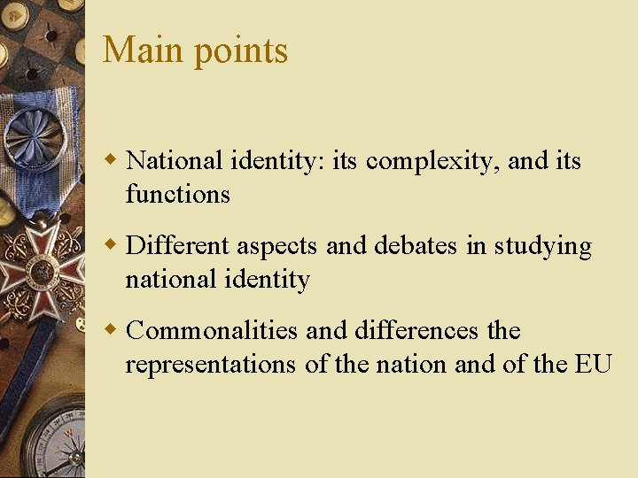 Main points w National identity: its complexity, and its functions w Different aspects and
