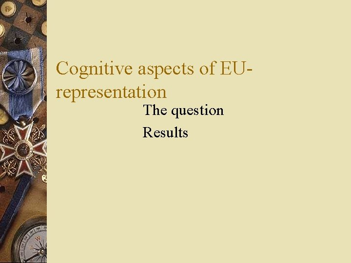 Cognitive aspects of EUrepresentation The question Results