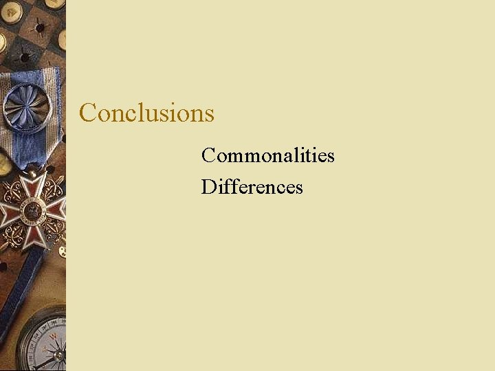 Conclusions Commonalities Differences