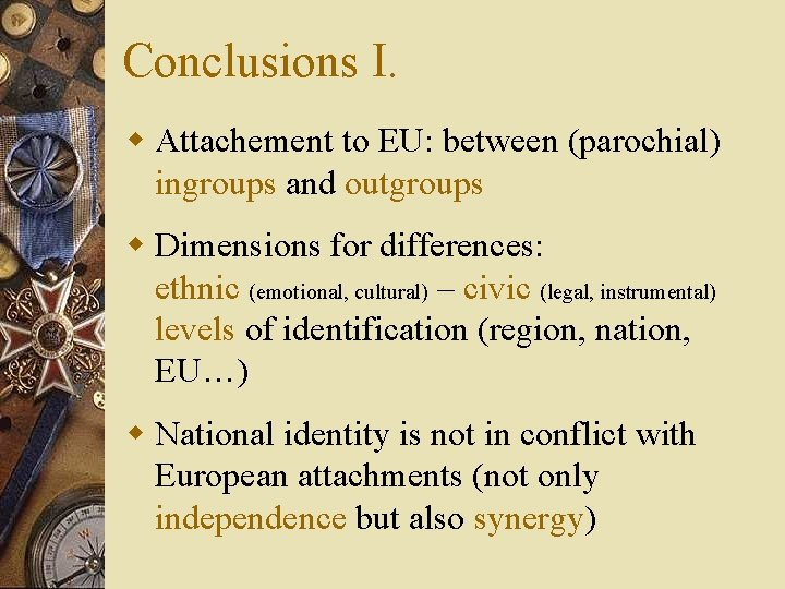 Conclusions I. w Attachement to EU: between (parochial) ingroups and outgroups w Dimensions for