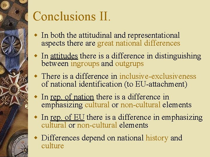 Conclusions II. w In both the attitudinal and representational aspects there are great national
