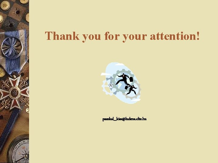 Thank you for your attention! paszkal_kiss@ludens. elte. hu