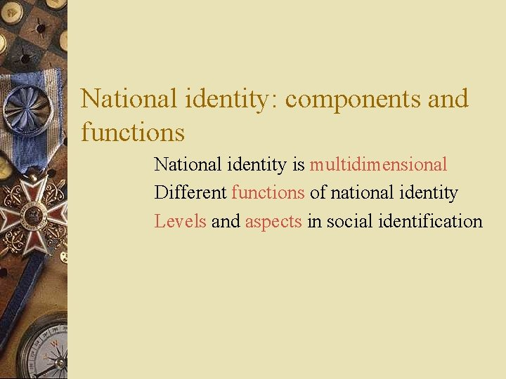 National identity: components and functions National identity is multidimensional Different functions of national identity