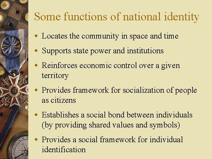 Some functions of national identity w Locates the community in space and time w