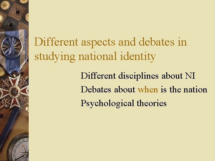 Different aspects and debates in studying national identity Different disciplines about NI Debates about