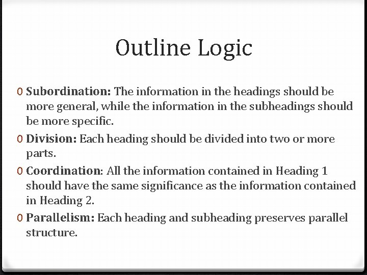 Outline Logic 0 Subordination: The information in the headings should be more general, while