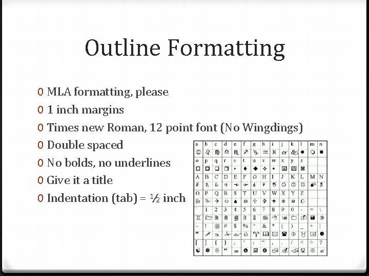 Outline Formatting 0 MLA formatting, please 0 1 inch margins 0 Times new Roman,