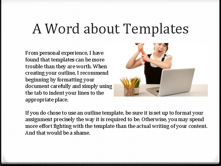 A Word about Templates From personal experience, I have found that templates can be